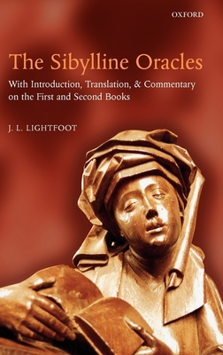 The Sibylline Oracles: With Introduction, Translation, and Commentary on the First and Second Books - Lightfoot, J L