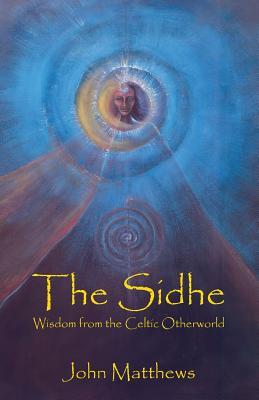 The Sidhe: Wisdom from the Celtic Otherworld - Matthews, John