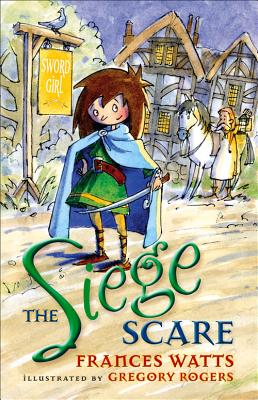 The Siege Scare: Sword Girl Book 4 - Rogers, Gregory, and Watts, Frances