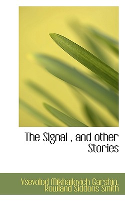 The Signal, and Other Stories - Garshin, Vsevolod Mikhailovich, and Smith, Rowland Siddons
