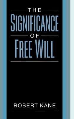 The Significance of Free Will - Kane, Robert L, MD