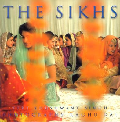 The Sikhs - Rai, Raghu (Photographer), and Singh, Khushwant (Text by)