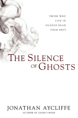 The Silence of Ghosts - Aycliffe, Jonathan