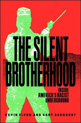 The Silent Brotherhood: Inside America's Racist Underground - Flynn, Kevin