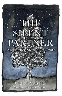 The Silent Partner: and Other Stories of Truth - Castle, Juliet