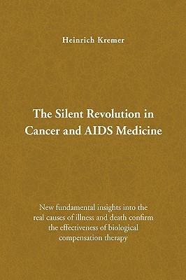 The Silent Revolution in Cancer and AIDS Medicine - Kremer, Heinrich