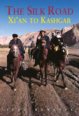 The Silk Road: From Xi'an to Kashgar - Bonavia, Judy, and Baumer, Christoph (Revised by)
