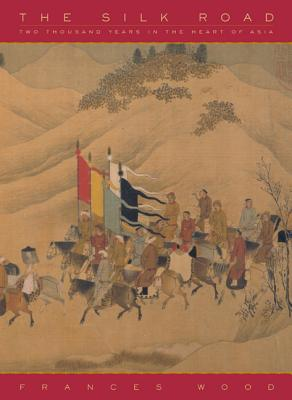 The Silk Road: Two Thousand Years in the Heart of Asia - Wood, Frances