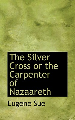 The Silver Cross or the Carpenter of Nazaareth - Sue, Eugene