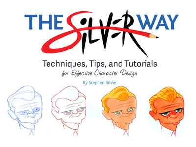The Silver Way: Techniques, Tips, and Tutorials for Effective Character Design - Silver, Stephen