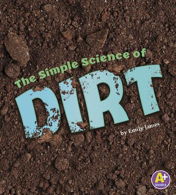 The Simple Science of Dirt - James, Emily