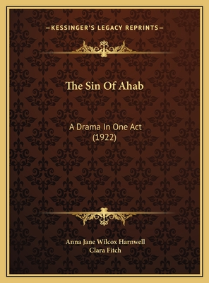 The Sin of Ahab: A Drama in One Act (1922) - Harnwell, Anna Jane Wilcox, and Fitch, Clara (Introduction by)