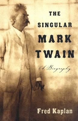 The Singular Mark Twain: A Biography - Kaplan, Fred, Mr.