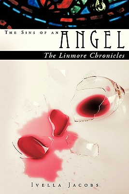 The Sins of an Angel: The Linmore Chronicles - Jacobs, Ivella