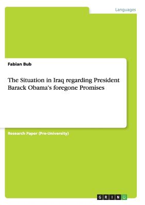 The Situation in Iraq Regarding President Barack Obama's Foregone Promises - Bub, Fabian
