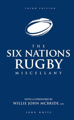The Six Nations Rugby Miscellany - White, John