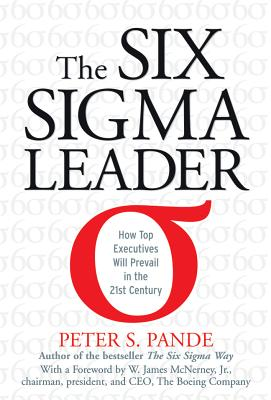 The Six SIGMA Leader: How Top Executives Will Prevail in the 21st Century - Pande, Peter S, President
