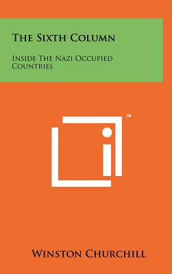 The Sixth Column: Inside the Nazi Occupied Countries - Churchill, Winston S, Sir (Introduction by)