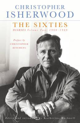 The Sixties: Diaries Volume Two, 1960-1969 - Isherwood, Christopher, and Isherwood, C