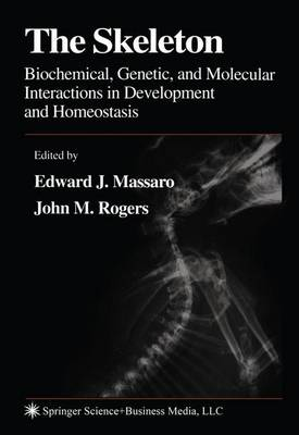 The Skeleton: Biochemical, Genetic, and Molecular Interactions in Development and Homeostasis - Massaro, Edward J.