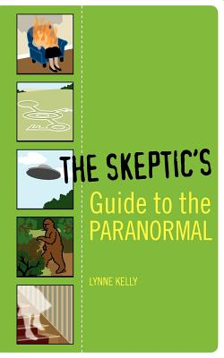 The Skeptic's Guide to the Paranormal - Kelly, Lynne