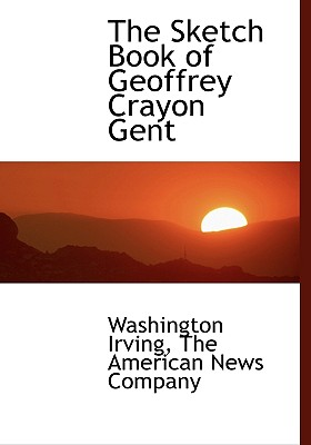 The Sketch Book of Geoffrey Crayon Gent - Irving, Washington, and The American News Company, American News Company (Creator)