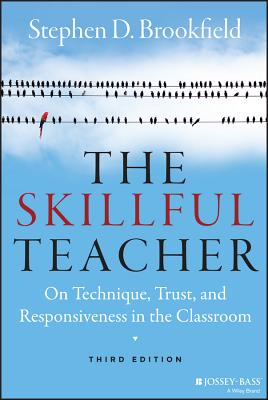 The Skillful Teacher: On Technique, Trust, and Responsiveness in the Classroom - Brookfield, Stephen D