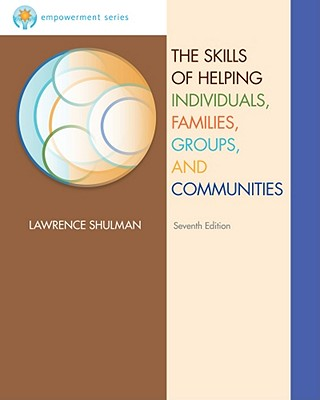 The Skills of Helping Individuals, Families, Groups, and Communities - Shulman, Lawrence, Professor