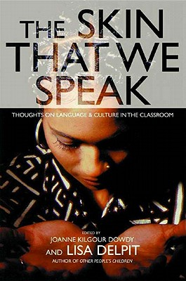 The Skin That We Speak - Delpit, Lisa D (Editor), and Dowdy, Joanne Kilgour (Editor)