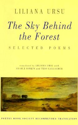 The Sky Behind the Forest: Selected Poems - Ursu, Liliana (Translated by), and Sorkin, Adam J, Professor (Translated by), and Gallagher, Tess (Translated by)