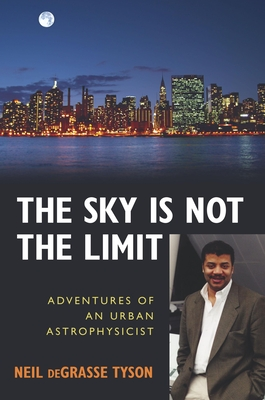 The Sky Is Not the Limit: Adventures of an Urban Astrophysicist - Tyson, Neil Degrasse