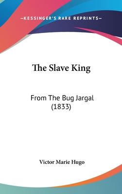 The Slave King: From the Bug Jargal (1833) - Hugo, Victor