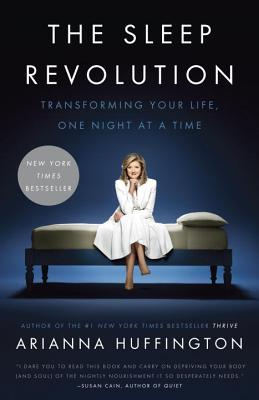The Sleep Revolution: Transforming Your Life, One Night at a Time - Huffington, Arianna