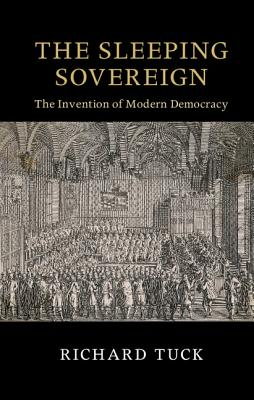 The Sleeping Sovereign: The Invention of Modern Democracy - Tuck, Richard