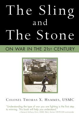 The Sling and the Stone: On War in the 21st Century - Hammes, Thomas X, Colonel