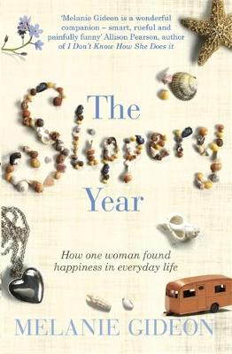 The Slippery Year: How One Woman Found Happiness In Everyday Life - Gideon, Melanie