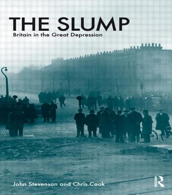 The Slump: Britain in the Great Depression - Stevenson, John, and Cook, Chris, Dr.