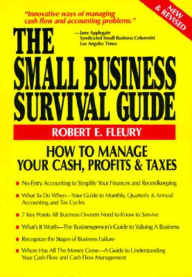The Small Business Survival Guide: How to Manage Your Cash, Profits & Taxes - Fleury, Robert E