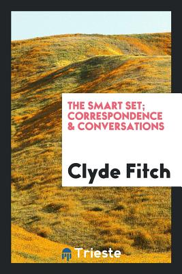 The Smart Set; Correspondence & Conversations - Fitch, Clyde