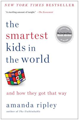 The Smartest Kids in the World: And How They Got That Way - Ripley, Amanda