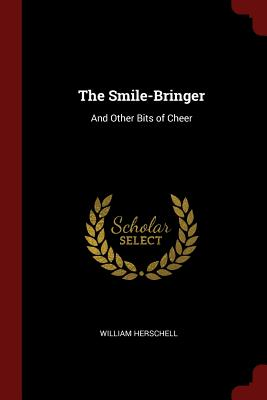 The Smile-Bringer: And Other Bits of Cheer - Herschell, William
