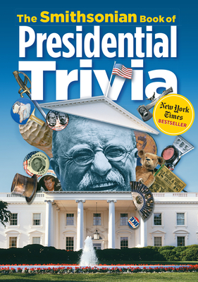 The Smithsonian Book of Presidential Trivia - Smithsonian Institution, and Pastan, Amy (Editor)