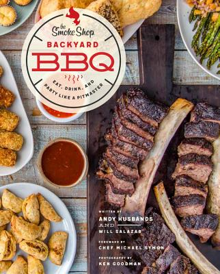 The Smoke Shop's Backyard BBQ: Eat, Drink, and Party Like a Pitmaster - Husbands, Andy, and Salazar, William, and Symon, Michael (Foreword by)