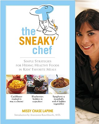 The Sneaky Chef: Simple Strategies for Hiding Healthy Foods in Kids' Favorite Meals - Lapine, Missy Chase