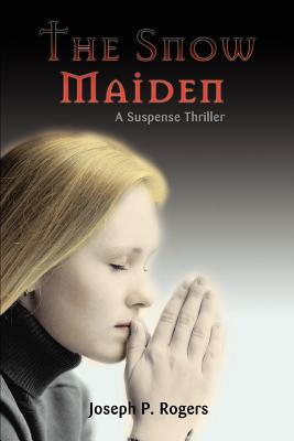 The Snow Maiden: A Suspense Thriller - Rogers, Joseph P