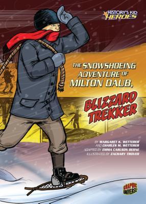 The Snowshoeing Adventure of Milton Daub, Blizzard Trekker - Wetterer, Margaret K, and Wetterer, Charles