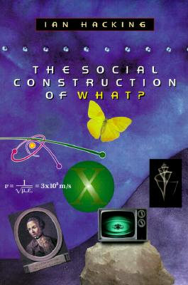 The Social Construction of What? - Hacking, Ian, Professor