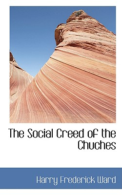The Social Creed of the Chuches - Ward, Harry Frederick
