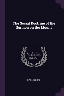 The Social Doctrine of the Sermon on the Mount - Gore, Charles, Professor