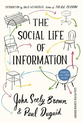 The Social Life of Information - Brown, John Seely, and Duguid, Paul, and Weinberger, David (Introduction by)
